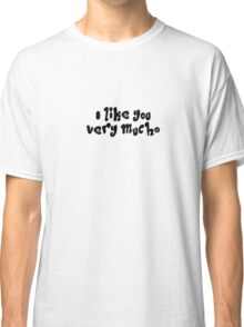 I LIKE YOU VERY MUCH Classic T-Shirt