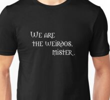 We are the Weirdos, Mister. Unisex T-Shirt