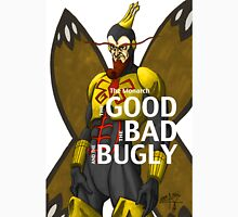 The Good, The Bad, and The Bugly Unisex T-Shirt