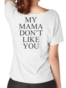 My Mama Don't Like You -BIEBER- Women's Relaxed Fit T-Shirt