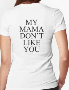 My Mama Don't Like You -BIEBER- Womens Fitted T-Shirt