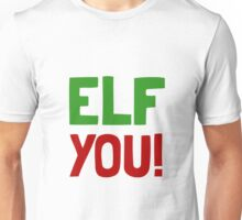 Elf You Unisex T-Shirt