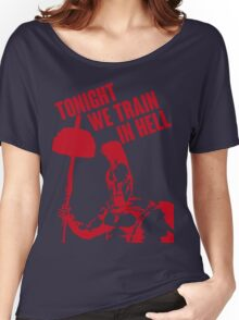 TONIGHT_WE_TRAIN_IN_HELL Women's Relaxed Fit T-Shirt