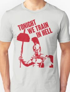 TONIGHT_WE_TRAIN_IN_HELL Unisex T-Shirt