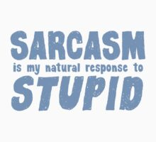 SARCASM is my natural response to STUPID by jazzydevil
