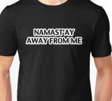 Namast'ay Away From Me Unisex T-Shirt