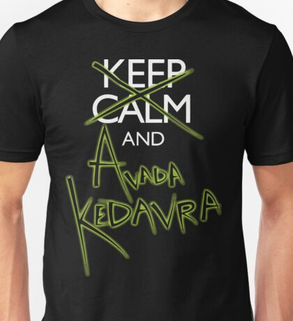 Keep Calm and Avada Kedavra! Unisex T-Shirt