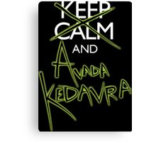 Keep Calm and Avada Kedavra! Canvas Print