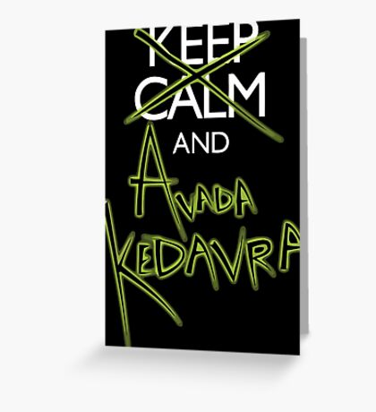 Keep Calm and Avada Kedavra! Greeting Card