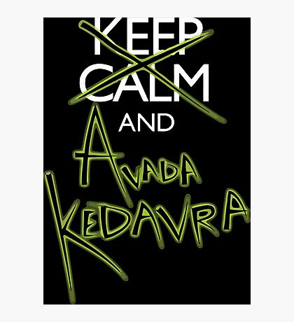 Keep Calm and Avada Kedavra! Photographic Print