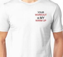 your work is my warm up small Unisex T-Shirt