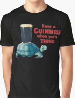 HAVE A GUINNESS WHEN YOUR'E TIRED Graphic T-Shirt
