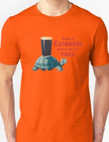 HAVE A GUINNESS WHEN YOUR'E TIRED Unisex T-Shirt