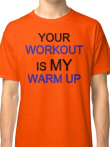 your work is my warm up blue big Classic T-Shirt
