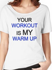 your work is my warm up blue big Women's Relaxed Fit T-Shirt
