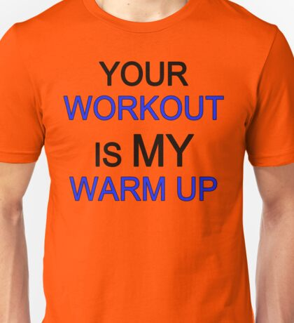 your work is my warm up blue big Unisex T-Shirt