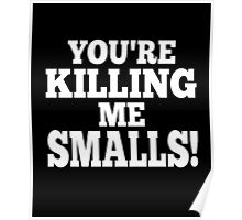 You're killing me smalls! smart clever quotes funny t-shirt Poster