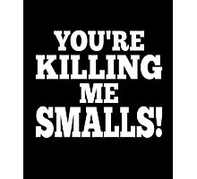 You're killing me smalls! smart clever quotes funny t-shirt Photographic Print