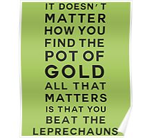 It doesn't matter how you find the pot of gold. All that matters is that you beat the leprechauns Poster