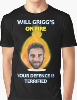 Will Grigg's on Fire Your Defence is Terrified (no background) Graphic T-Shirt