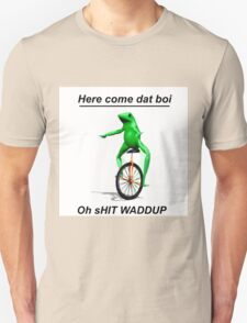 Here come dat boi oh shit WADDUP  Unisex T-Shirt