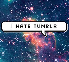 I Hate Tumblr Galaxy Print by kellyponies