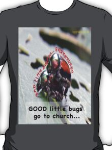 Bad little bugs go everywhere… T-Shirt