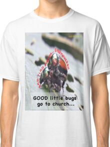 Bad little bugs go everywhere… Classic T-Shirt