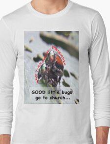 Bad little bugs go everywhere… Long Sleeve T-Shirt