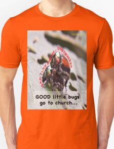 Bad little bugs go everywhere… Unisex T-Shirt