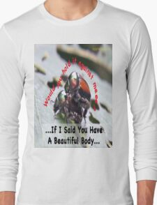 If I said you had a Beautiful Body… Long Sleeve T-Shirt