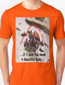 If I said you had a Beautiful Body… Unisex T-Shirt
