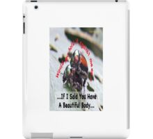 If I said you had a Beautiful Body… iPad Case/Skin