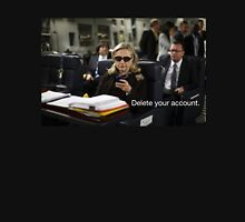 Hillary Says to Delete your Account Unisex T-Shirt
