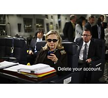 Hillary Says to Delete your Account Photographic Print