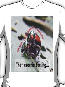 That eerie feeling someone is watching you… T-Shirt