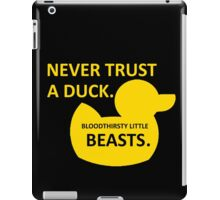 Never Trust a Duck iPad Case/Skin