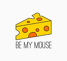 Be my mouse Unisex T-Shirt