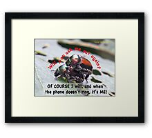 When you're waiting by the phone, and the phone doesn't ring, it's me! Framed Print