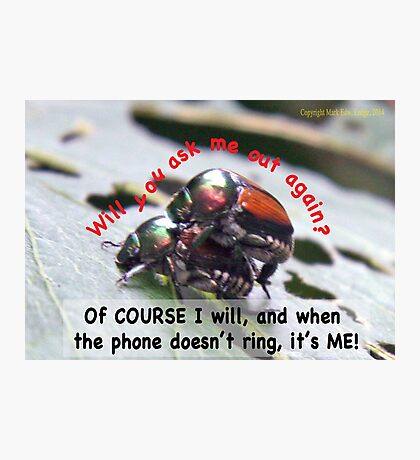 When you're waiting by the phone, and the phone doesn't ring, it's me! Photographic Print