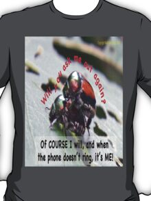 When you're waiting by the phone, and the phone doesn't ring, it's me! T-Shirt