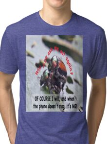 When you're waiting by the phone, and the phone doesn't ring, it's me! Tri-blend T-Shirt