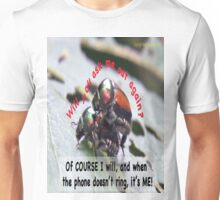When you're waiting by the phone, and the phone doesn't ring, it's me! Unisex T-Shirt