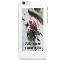 When you're waiting by the phone, and the phone doesn't ring, it's me! iPhone Case/Skin