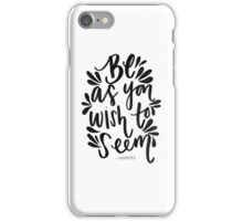 Be as you wish you seem iPhone Case/Skin