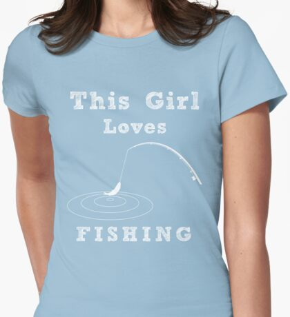 This girl loves fishing Womens Fitted T-Shirt