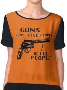 Guns Don't Kill People I Kill People Chiffon Top