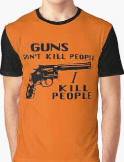 Guns Don't Kill People I Kill People Graphic T-Shirt