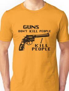 Guns Don't Kill People I Kill People Unisex T-Shirt