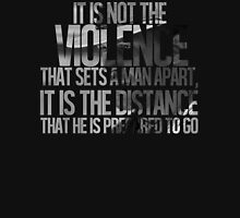 It is not the violence that sets a man apart, it is the distance that he is prepared to go Unisex T-Shirt